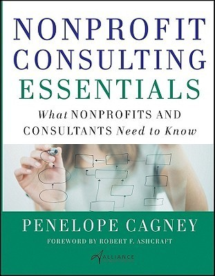 Nonprofit Consulting Essentials: What Nonprofits and Consultants Need to Know Penelope Cagney