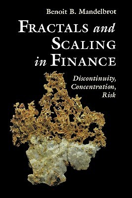 Fractals And Scaling In Finance: Discontinuity, Concentration, Risk Benoît B. Mandelbrot