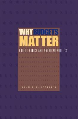 Why Budgets Matter: Budget Policy and American Politics  by  Dennis S. Ippolito