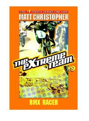 BMX Racer (The Extreme Team, #9) Matt Christopher