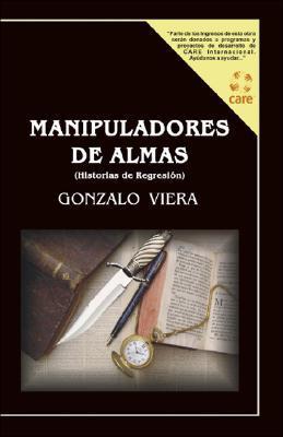 Manipuladores de Almas: Historias de Regresion Gonzalo Viera