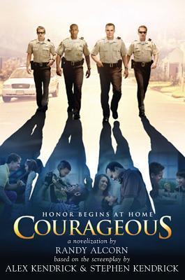 Courageous: A Novelization  by  Randy Alcorn