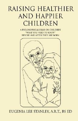 Raising Healthier and Happier Children  by  A.R. Stanley