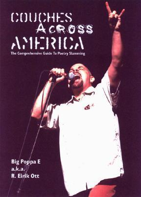 Couches Across America: The Comprehensive Guide to Poetry Slamming Big Poppa E