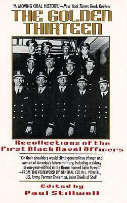 Golden thirteen: The recollections of the first black naval Paul Stillwell