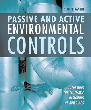 Passive And Active Environmental Controls: Informing The Schematic Designing Of Buildings  by  Dean Heerwagen