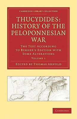 Thucydides: History of the Peloponnesian War 3 Volume Set: The Text According to Bekkers Edition with Some Alterations Thomas Arnold