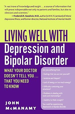 Living Well with Depression and Bipolar Disorder  by  John McManamy