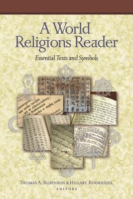 A World Religions Reader: Essential Texts and Symbols Thomas Arthur Robinson