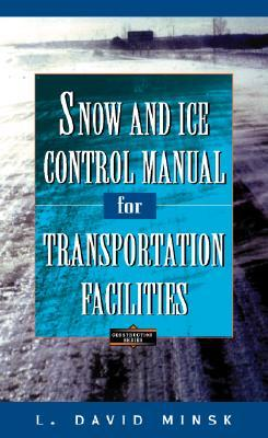 Snow And Ice Control Manual For Transportation Facilities  by  L. David Minsk