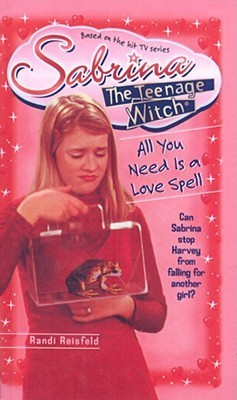 All You Need Is a Love Spell (Sabrina, the Teenage Witch, #7) Randi Reisfeld