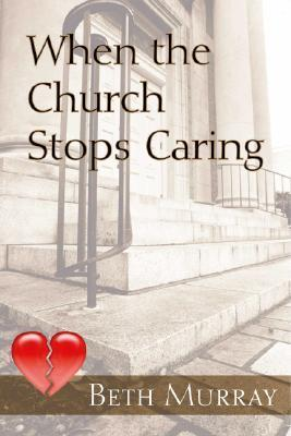 When the Church Stops Caring Beth   Murray