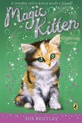 A Glittering Gallop (Magic Kitten, #8) Sue Bentley