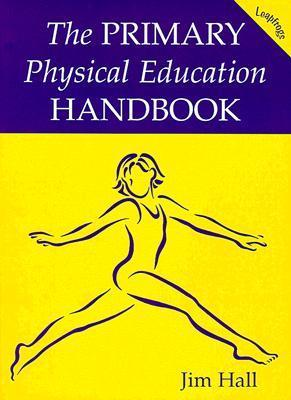 The Primary Physical Education Handbook  by  Jim Hall