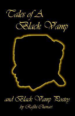 Tales of a Black Vamp and Black Vamp Poetry  by  Rafiki Chemari