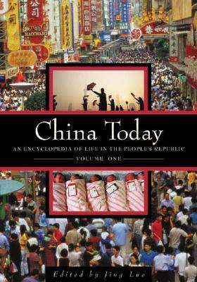 China Today: An Encyclopedia Of Life In The Peoples Republic  by  Jing Luo