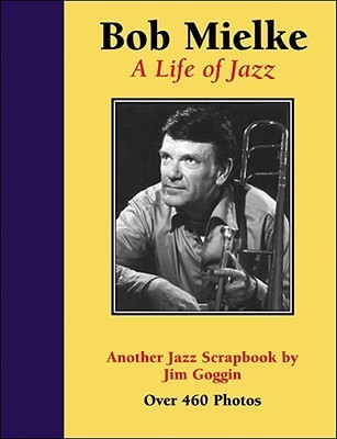 Bob Mielke: A Life of Jazz Jim Goggin