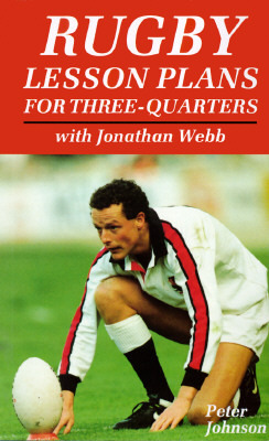 Rugby Lesson Plans For Three Quarters: With Jonathan Webb Peter Johnson