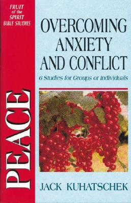 Peace: Overcoming Anxiety and Conflict: 6 Studies for Groups or Individuals with Notes for Leaders Jack Kuhatscheck