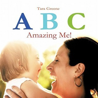 ABC Amazing Me!  by  Tara Greene