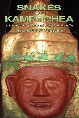Snakes of Kampuchea: A Trilogy of Plays about Cambodia  by  Mark Knego