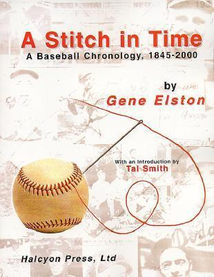 A Stitch in Time:: A Baseball Chronology, 1845-2000  by  Gene Elston
