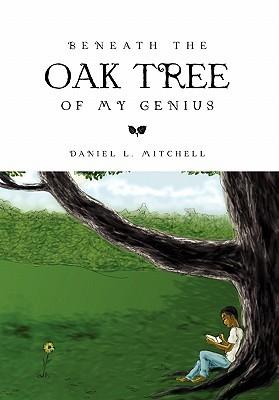 Beneath the Oak Tree of My Genius  by  Daniel L. Mitchell