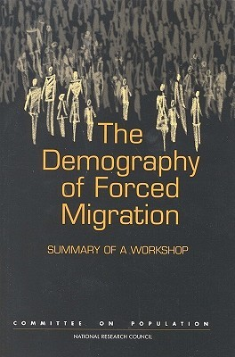 The Demography Of Forced Migration: Summary Of A Workshop Holly Reed