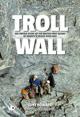 Troll Wall: The Untold Story of the British First Ascent of Europes Tallest Rock Face Tony Howard