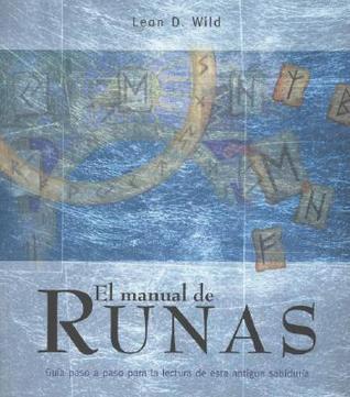 El Manual de Runas: Guia Paso A Paso Para la Lectura de Esta Antigua Sabiduria Leon D. Wild
