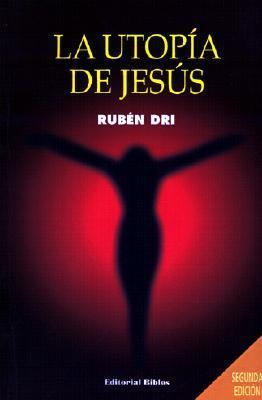 La Utopía de Jesús  by  Ruben R. Dri