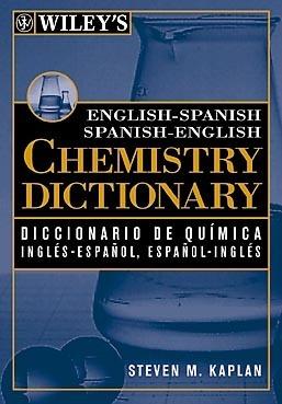 Wileys English-Spanish Spanish-English Chemistry Dictionary  by  Steven M. Kaplan