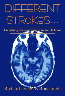 Different Strokes... Everything You Never Wanted to Need to Know Richard Douglas Bouslough