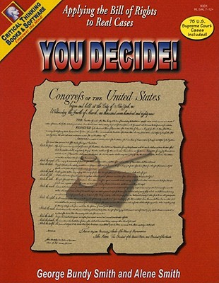 You Decide! Applying the Bill of Rights to Real Cases, Grades 6-12+ George Bundy Smith
