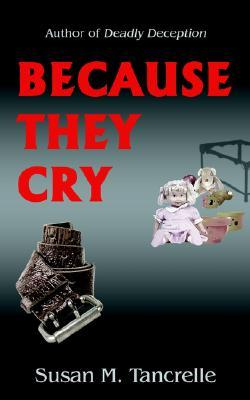 Because They Cry  by  Susan M. Tancrelle