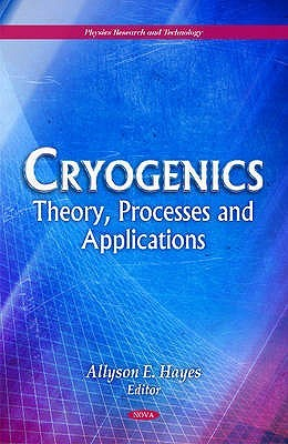 Cryogenics: Theory, Processes and Applications Allyson E. Hayes