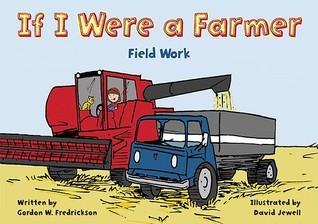 If I Were a Farmer: Field Work Gordon Fredrickson
