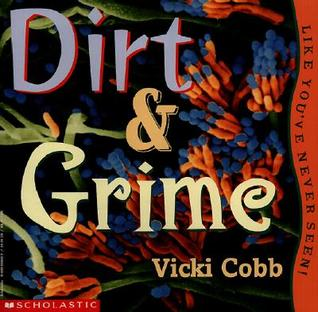 Dirt & Grime: Like Youve Never Seen! Vicki Cobb