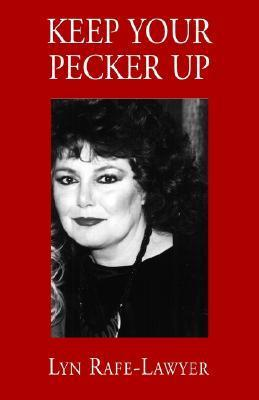 Keep Your Pecker Up  by  Lyn Rafe-Lawyer