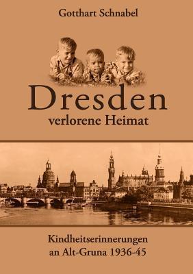 Dresden - Verlorene Heimat Gotthart Schnabel