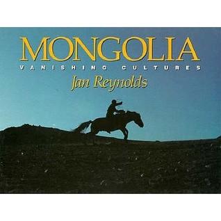Mongolia: Vanishing Cultures  by  Jan Reynolds