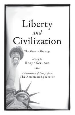 Liberty and Civilization: The Western Heritage Roger Scruton