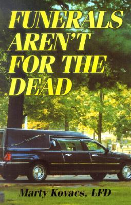 Funerals Arent for the Dead  by  Marty Kovacs