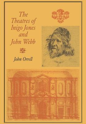 The Theatres Of Inigo Jones And John Webb  by  John Orrell