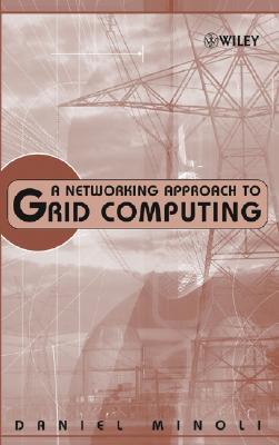 A Networking Approach To Grid Computing  by  Daniel Minoli