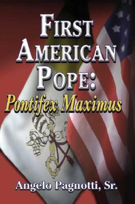 First American Pope: Pontifex Maximus Angelo Pagnotti Sr
