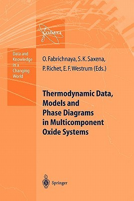 Thermodynamic Data, Models, and Phase Diagrams in Multicomponent Oxide Systems: An Assessment for Materials and Planetary Scientists Based on Calorimetric, Volumetric and Phase Equilibrium Data Olga B. Fabrichnaya