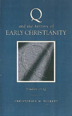 Q and the History of Early Christianity: Studies on Q Christopher M. Tuckett