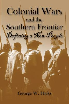 Colonial Wars and the Southern Frontier  by  George Williams Hicks