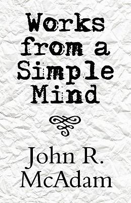 Works from a Simple Mind John R. Mcadam
